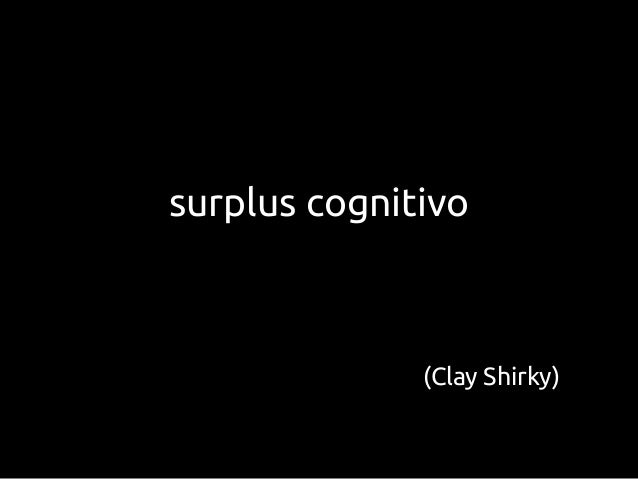 surplus cognitivo(Clay Shirky)