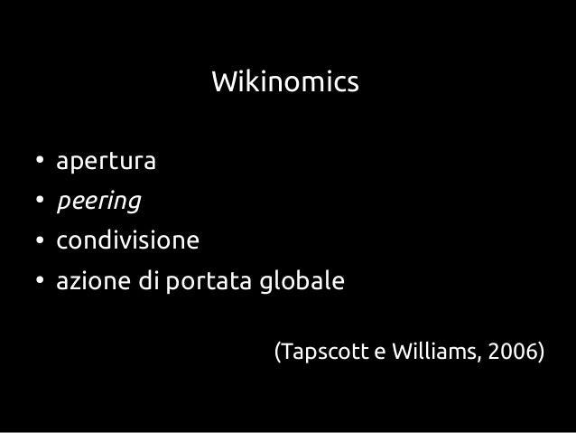Wikinomics●apertura●peering●condivisione●azione di portata globale(Tapscott e Williams, 2006)