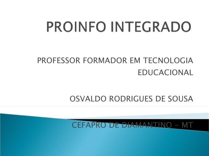 PROFESSOR FORMADOR EM TECNOLOGIA EDUCACIONAL OSVALDO RODRIGUES DE SOUSA CEFAPRO DE DIAMANTINO - MT