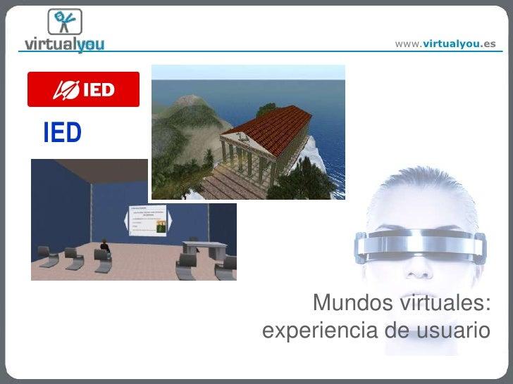 IED<br />Mundos virtuales:experiencia de usuario<br />
