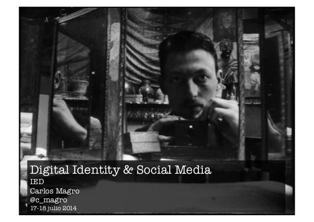Digital Identity & Social Media  IED  Carlos Magro  @c_magro  17-18 julio 2014
