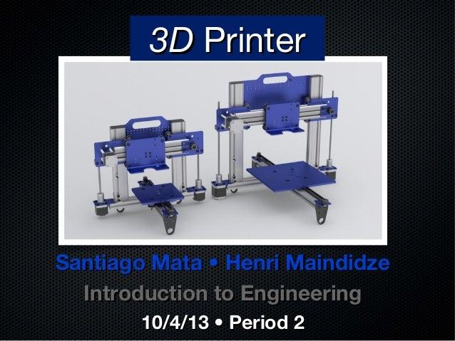 Santiago Mata • Henri MaindidzeSantiago Mata • Henri Maindidze Introduction to EngineeringIntroduction to Engineering 10/4...