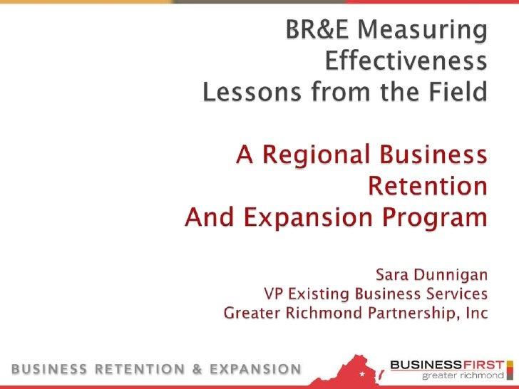 BR&E Measuring EffectivenessLessons from the FieldA Regional Business RetentionAnd Expansion ProgramSara DunniganVP Existi...