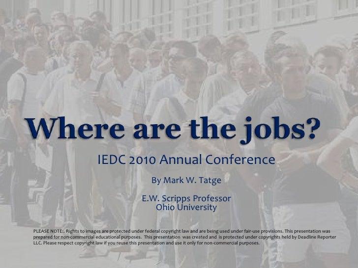 Where are the jobs? <br />IEDC 2010 Annual Conference<br />By Mark W. Tatge<br />E.W. Scripps Professor<br />Ohio Universi...