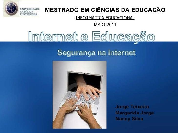 MESTRADO EM CIÊNCIAS DA EDUCAÇÃO INFORMÁTICA EDUCACIONAL MAIO 2011 Jorge Teixeira Margarida Jorge Nancy Silva
