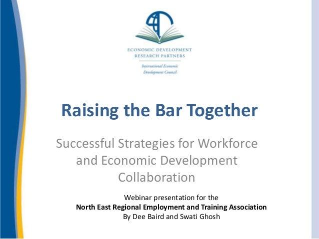 Raising the Bar Together Successful Strategies for Workforce and Economic Development Collaboration Webinar presentation f...