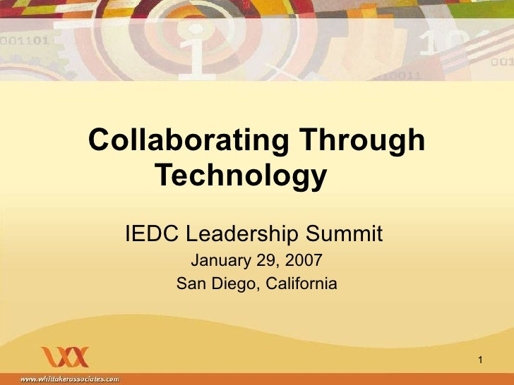 Collaborating Through Technology IEDC Leadership Summit  January 29, 2007 San Diego, California