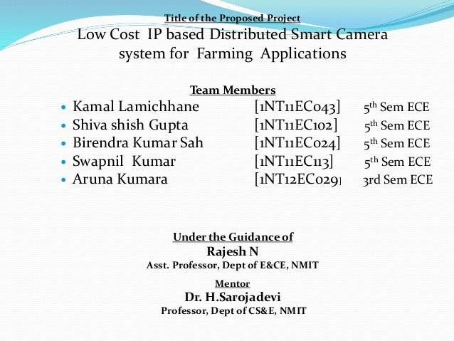 Title of the Proposed Project Low Cost IP based Distributed Smart Camera system for Farming Applications Team Members  Ka...
