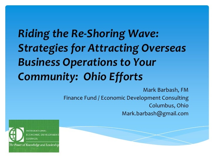 Riding the Re-Shoring Wave: Strategies for Attracting Overseas Business Operations to Your Community:  Ohio Efforts<br />M...