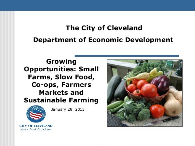The City of Cleveland  Department of Economic Development      GrowingOpportunities: Small Farms, Slow Food,  Co-ops, Farm...