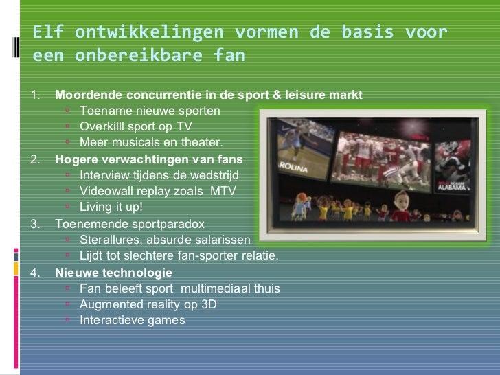 Elf ontwikkelingen vormen de basis voor een onbereikbare fan <ul><li>1. Moordende concurrentie in de sport & leisure markt...