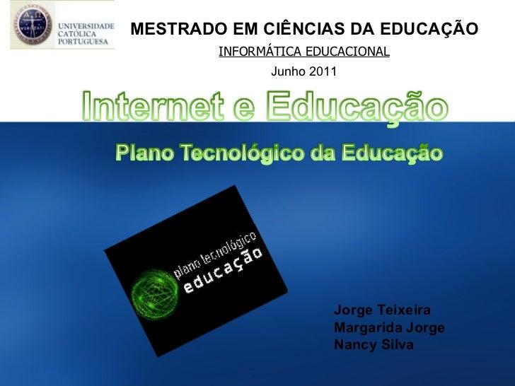 MESTRADO EM CIÊNCIAS DA EDUCAÇÃO INFORMÁTICA EDUCACIONAL Junho 2011 Jorge Teixeira Margarida Jorge Nancy Silva
