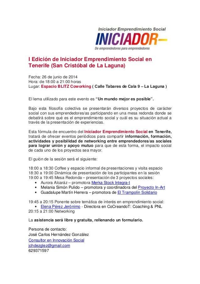 I Edición de Iniciador Emprendimiento Social en Tenerife (San Cristóbal de La Laguna) Fecha: 26 de junio de 2014 Hora: de ...