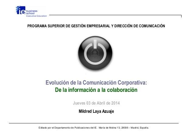 PROGRAMA SUPERIOR DE GESTIÓN EMPRESARIAL Y DIRECCIÓN DE COMUNICACIÓN Evolución de la Comunicación Corporativa: De la infor...