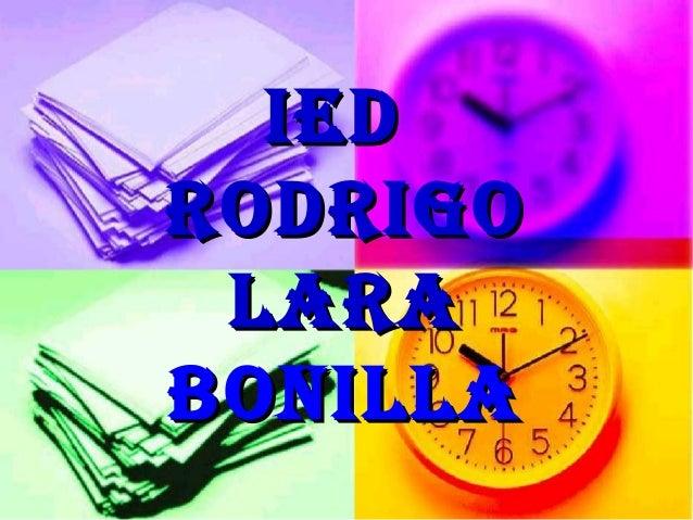 IEDIED RODRIGORODRIGO LARALARA BONILLABONILLA