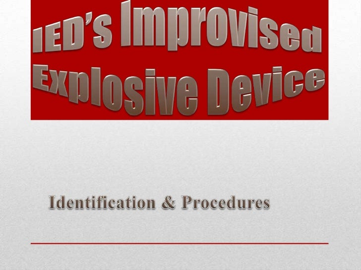 """• Extremist groups/organizationsINNOVATIVE"""" EXPLOSIVE DEVICES (IEDs)                              continue to utilize IEDs..."""