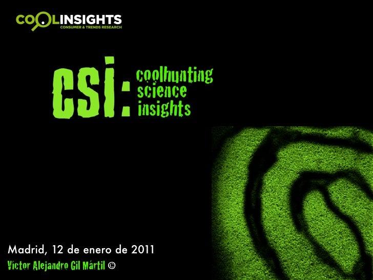 coolhunting                                science                                insightsMadrid, 12 de enero de 2011Vícto...