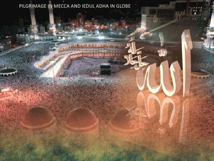 PILGRIMAGE IN MECCA AND IEDUL ADHA IN GLOBE<br />