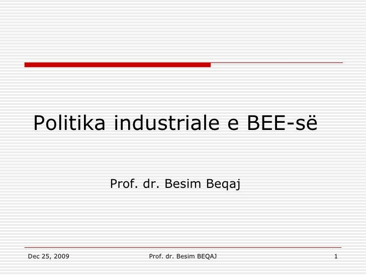 Politika industriale e BEE-së Prof.   dr. Besim Beqaj