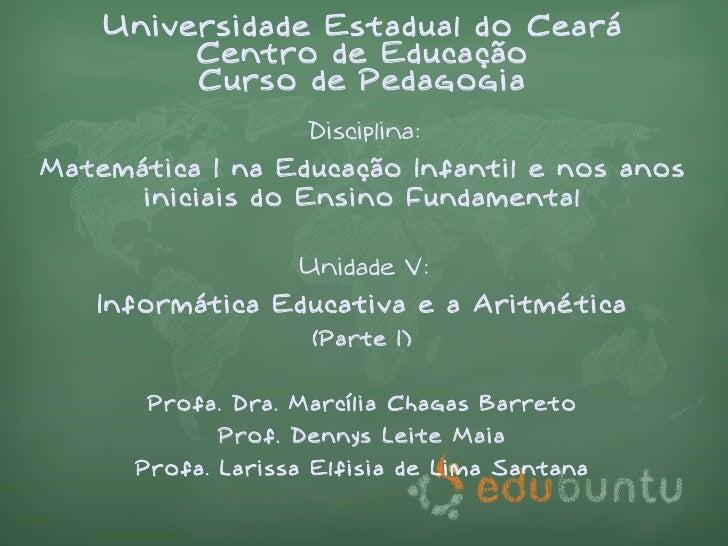 Universidade Estadual do Ceará          Centro de Educação          Curso de Pedagogia                     Disciplina: Mat...