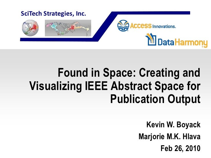 SciTech Strategies, Inc.        Found in Space: Creating and   Visualizing IEEE Abstract Space for                    Publ...
