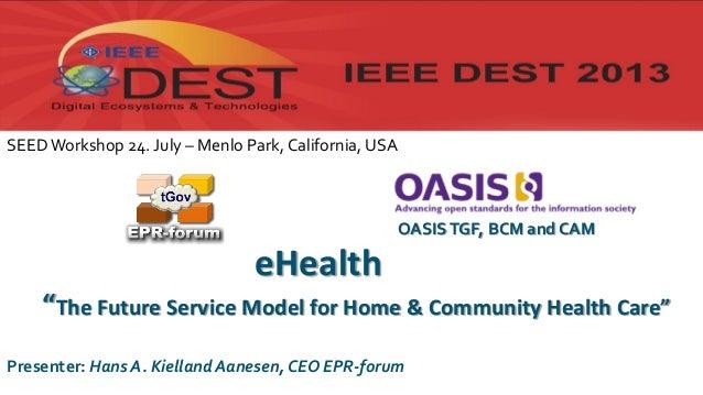 "eHealth ""The Future Service Model for Home & Community Health Care"" © Copyright EPR-forum, 2013 Presenter: Hans A. Kiellan..."