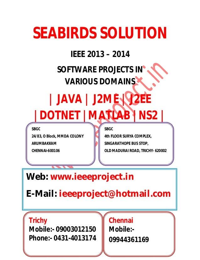 SEABIRDS SOLUTION IEEE 2013 – 2014 SOFTWARE PROJECTS IN VARIOUS DOMAINS | JAVA | J2ME | J2EE |DOTNET |MATLAB |NS2 | SBGC 2...