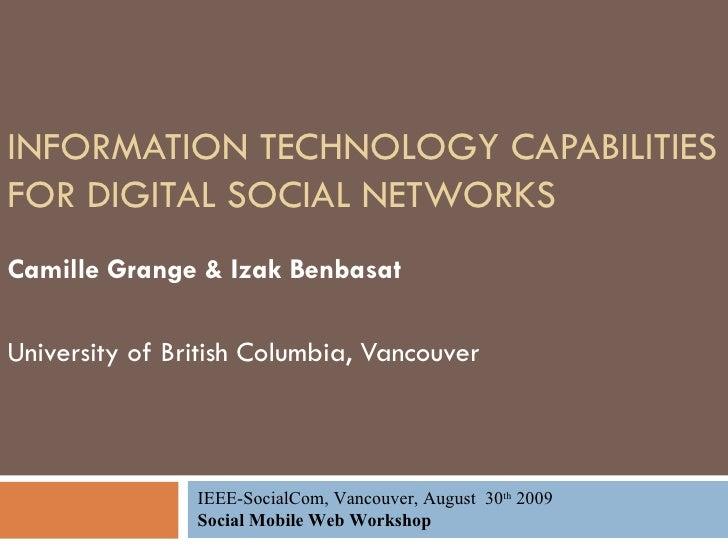 INFORMATION TECHNOLOGY CAPABILITIES FOR DIGITAL SOCIAL NETWORKS Camille Grange & Izak Benbasat University of British Colum...