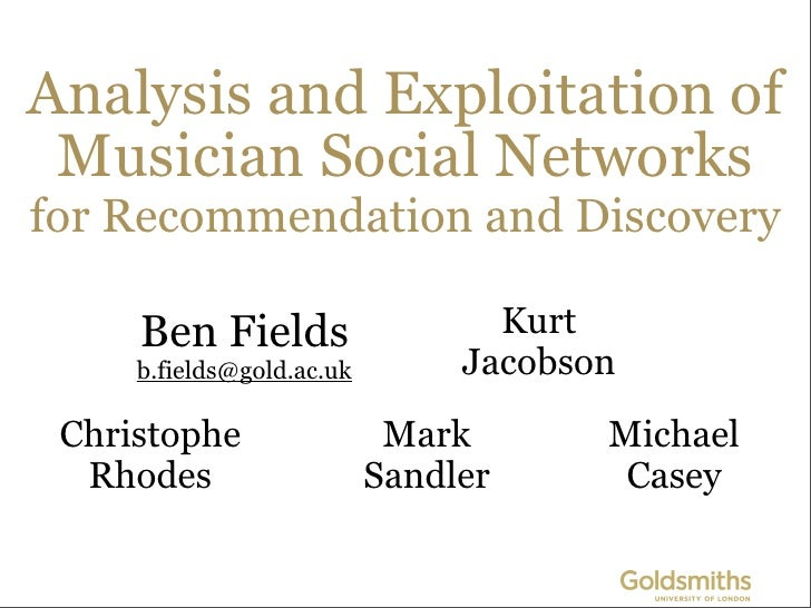 Analysis and Exploitation of  Musician Social Networks for Recommendation and Discovery       Ben Fields                  ...