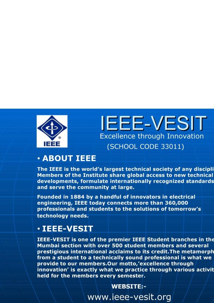 IEEE-VESIT (SCHOOL CODE 33011) www.ieee-vesit.org WEBSITE:- <ul><li>ABOUT IEEE </li></ul><ul><li>The IEEE is the world's l...