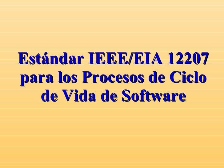 Estándar IEEE/EIA 12207 para los Procesos de Ciclo de Vida de Software