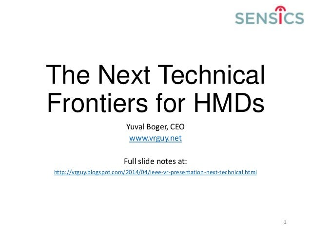 The Next Technical Frontiers for HMDs Yuval Boger, CEO www.vrguy.net Full slide notes at: http://vrguy.blogspot.com/2014/0...