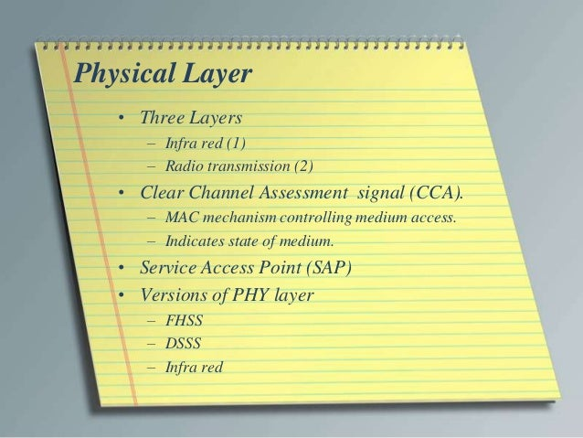 Physical Layer   • Three Layers      – Infra red (1)      – Radio transmission (2)   • Clear Channel Assessment signal (CC...