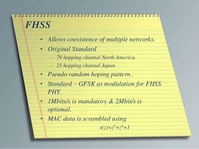 FHSS  • Allows coexistence of multiple networks.  • Original Standard     – 79 hopping channel North America.     – 23 hop...