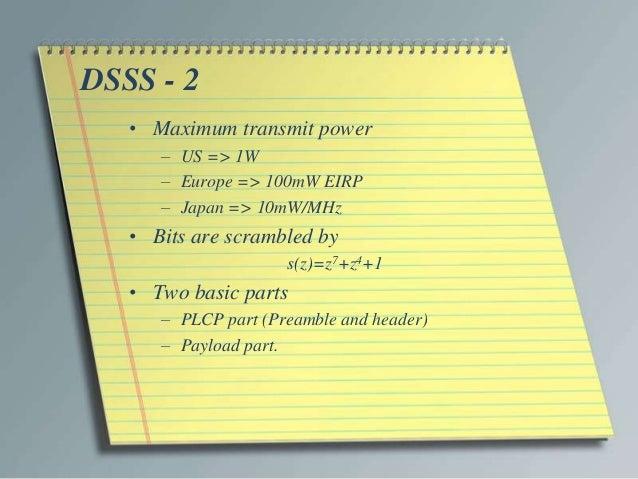 DSSS - 2   • Maximum transmit power      – US => 1W      – Europe => 100mW EIRP      – Japan => 10mW/MHz   • Bits are scra...