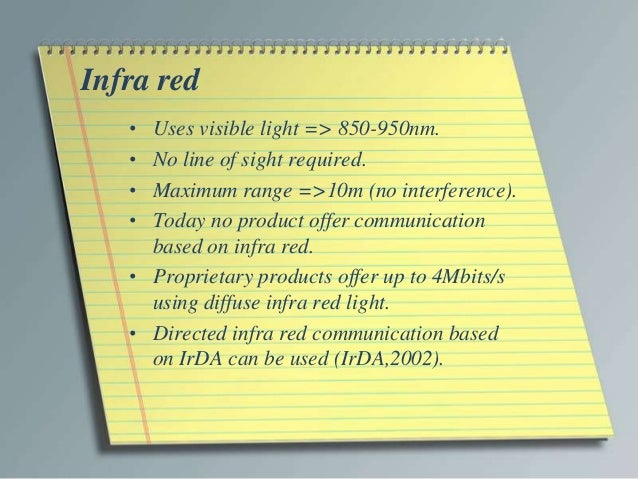 Infra red   • Uses visible light => 850-950nm.   • No line of sight required.   • Maximum range =>10m (no interference).  ...
