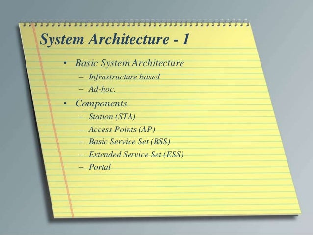System Architecture - 1   • Basic System Architecture      – Infrastructure based      – Ad-hoc.   • Components      –   S...