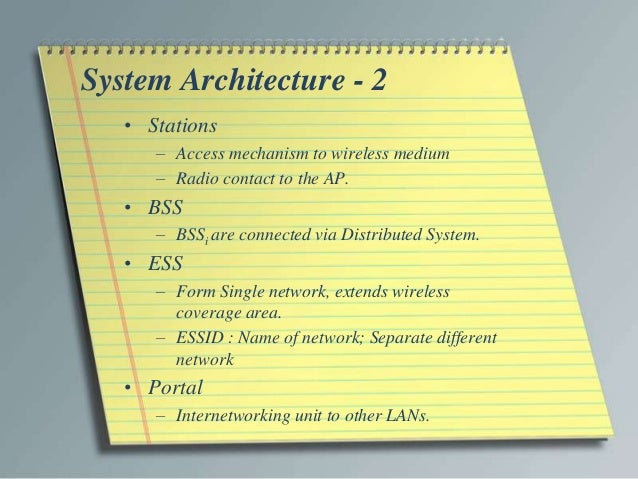 System Architecture - 2   • Stations      – Access mechanism to wireless medium      – Radio contact to the AP.   • BSS   ...