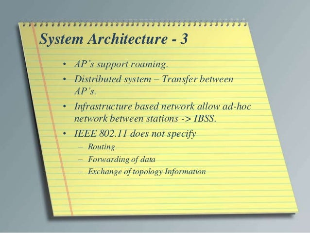 System Architecture - 3   • AP's support roaming.   • Distributed system – Transfer between     AP's.   • Infrastructure b...