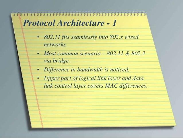 Protocol Architecture - 1   • 802.11 fits seamlessly into 802.x wired     networks.   • Most common scenario – 802.11 & 80...