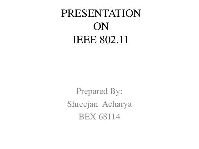 PRESENTATION ON IEEE 802.11 Prepared By: Shreejan Acharya BEX 68114