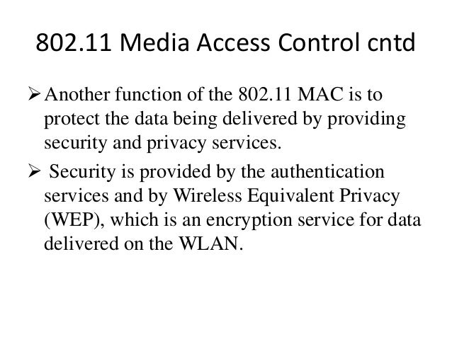 802.11 Media Access Control cntd Another function of the 802.11 MAC is to protect the data being delivered by providing s...
