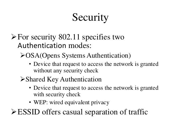Security For security 802.11 specifies two Authentication modes: OSA(Opens Systems Authentication) • Device that request...