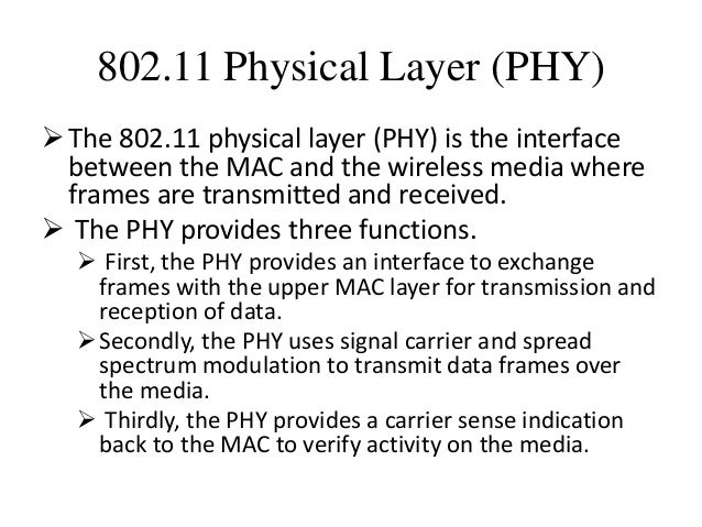 802.11 Physical Layer (PHY) The 802.11 physical layer (PHY) is the interface between the MAC and the wireless media where...