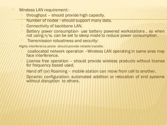  Wireless LAN requirement:-   throughput – should provide high capacity.   Number of nodes –should support many data.  ...