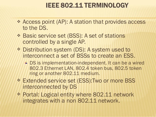  Access point (AP): A station that provides access  to the DS.   Basic service set (BSS): A set of stations  controlled ...