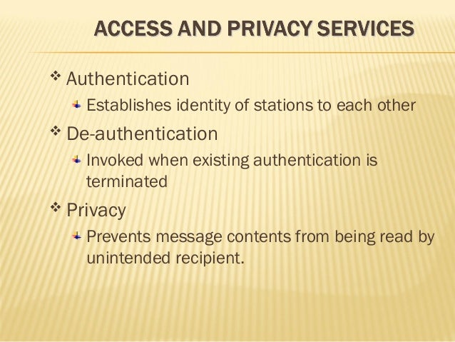  Authentication  Establishes identity of stations to each other   De-authentication  Invoked when existing authenticatio...