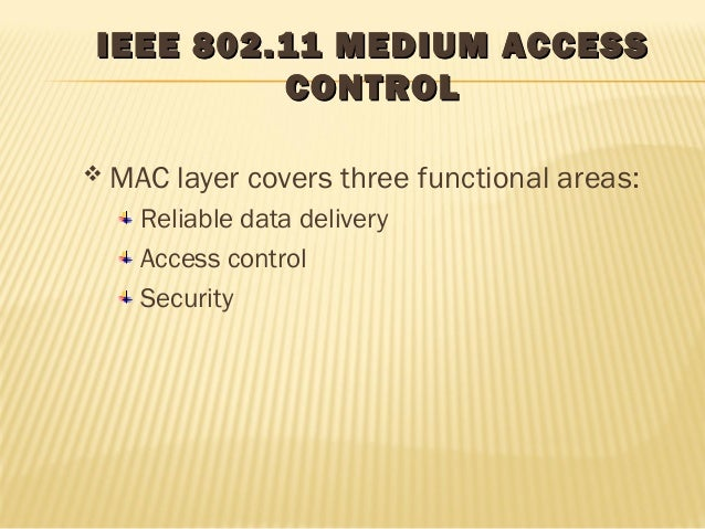 IEEE 802.11 MMEEDDIIUUMM AACCCCEESSSS  CCOONNTTRROOLL   MAC layer covers three functional areas:  Reliable data delivery ...