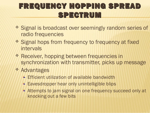 FREQUENCY HHOOPPPPIINNGG SSPPRREEAADD  SSPPEECCTTRRUUMM   Signal is broadcast over seemingly random series of  radio freq...