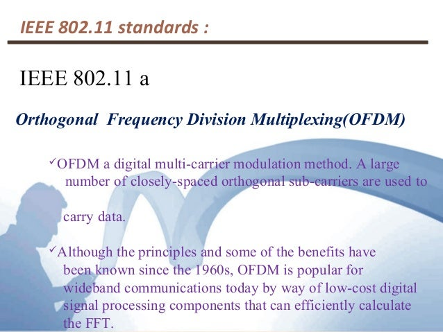 IEEE 802.11 standards :  IEEE 802.11 a  Orthogonal Frequency Division Multiplexing(OFDM)  OFDM a digital multi-carrier mo...